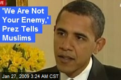 'We Are Not Your Enemy,' Prez Tells Muslims