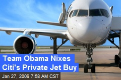 Team Obama Nixes Citi's Private Jet Buy