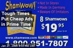 Tough Times Put Cheap Ads in Prime Time
