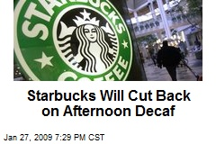 Starbucks Will Cut Back on Afternoon Decaf