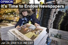 It's Time to Endow Newspapers