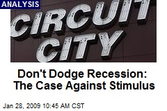 Don't Dodge Recession: The Case Against Stimulus
