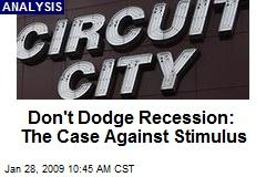 Don't Dodge Recession: The Case Against Stimulus