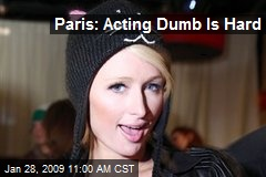 Paris: Acting Dumb Is Hard