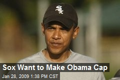 Sox Want to Make Obama Cap