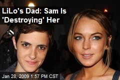 LiLo's Dad: Sam Is 'Destroying' Her