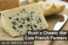 Bush's Cheesy War Cuts French Farmers