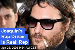 Joaquin's Rap Dream Is Real: Rep