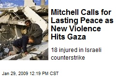 Mitchell Calls for Lasting Peace as New Violence Hits Gaza