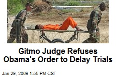 Gitmo Judge Refuses Obama's Order to Delay Trials