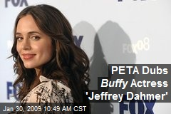 PETA Dubs Buffy Actress 'Jeffrey Dahmer'