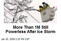 More Than 1M Still Powerless After Ice Storm