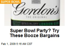 Super Bowl Party? Try These Booze Bargains