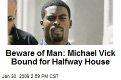 Beware of Man: Michael Vick Bound for Halfway House
