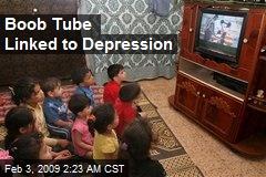 Boob Tube Linked to Depression