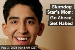 Slumdog Star's Mom: Go Ahead, Get Naked