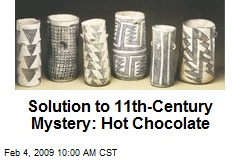 Solution to 11th-Century Mystery: Hot Chocolate