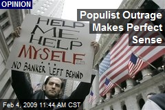 Populist Outrage Makes Perfect Sense