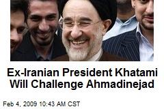 Ex-Iranian President Khatami Will Challenge Ahmadinejad