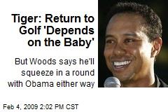 Tiger: Return to Golf 'Depends on the Baby'
