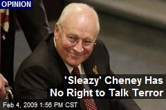 'Sleazy' Cheney Has No Right to Talk Terror