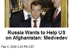 Russia Wants to Help US on Afghanistan: Medvedev