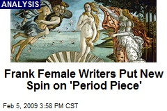 Frank Female Writers Put New Spin on 'Period Piece'