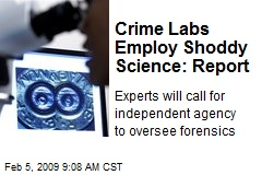 Crime Labs Employ Shoddy Science: Report