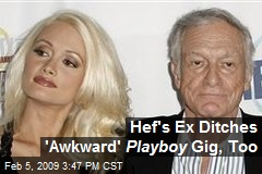 Hef's Ex Ditches 'Awkward' Playboy Gig, Too