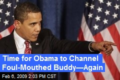 Time for Obama to Channel Foul-Mouthed Buddy—Again