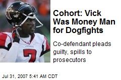 Cohort: Vick Was Money Man for Dogfights