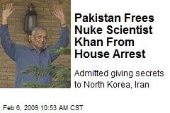 Pakistan Frees Nuke Scientist Khan From House Arrest