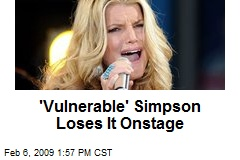'Vulnerable' Simpson Loses It Onstage