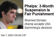 Phelps: 3-Month Suspension Is Fair Punishment