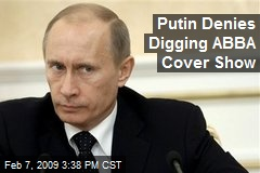Putin Denies Digging ABBA Cover Show