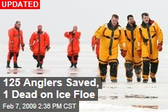 125 Anglers Saved, 1 Dead on Ice Floe