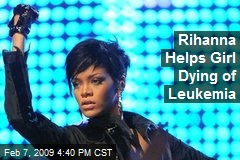 Rihanna Helps Girl Dying of Leukemia