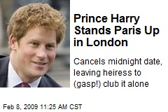 Prince Harry Stands Paris Up in London