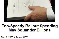 Too-Speedy Bailout Spending May Squander Billions