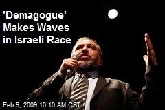 'Demagogue' Makes Waves in Israeli Race