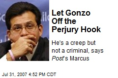 Let Gonzo Off the Perjury Hook