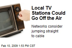 Local TV Stations Could Go Off the Air
