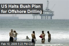 US Halts Bush Plan for Offshore Drilling
