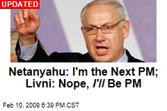 Netanyahu: I'm the Next PM; Livni: Nope, I'll Be PM