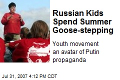 Russian Kids Spend Summer Goose-stepping