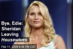 Bye, Edie: Sheridan Leaving Housewives