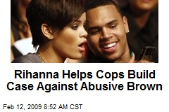 Rihanna Helps Cops Build Case Against Abusive Brown