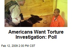 Americans Want Torture Investigation: Poll
