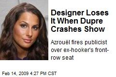 Designer Loses It When Dupre Crashes Show