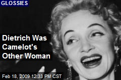 Dietrich Was Camelot's Other Woman